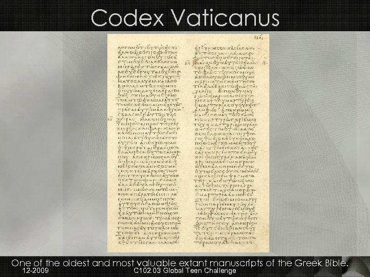 Codex Vaticanus One of the oldest and most valuable extant manuscripts of the Greek