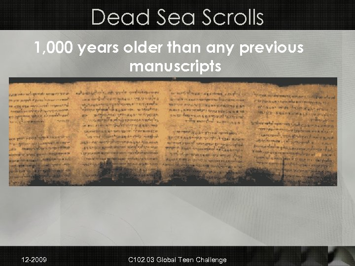 Dead Sea Scrolls 1, 000 years older than any previous manuscripts 12 -2009 C