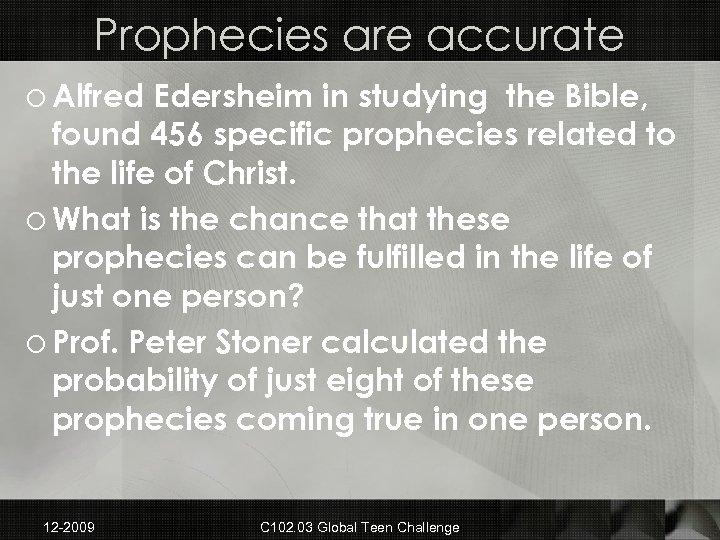 Prophecies are accurate o Alfred Edersheim in studying the Bible, found 456 specific prophecies