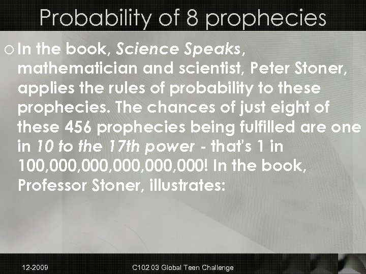 Probability of 8 prophecies o In the book, Science Speaks, mathematician and scientist, Peter
