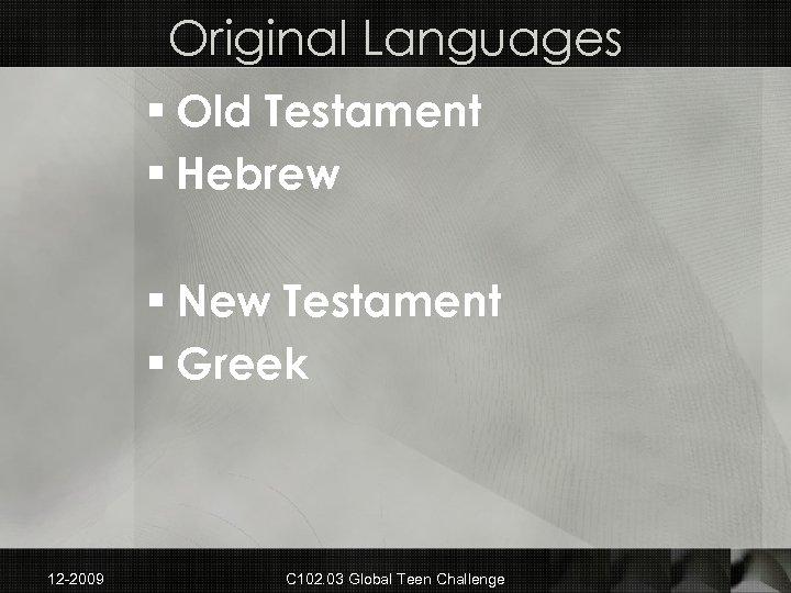 Original Languages § Old Testament § Hebrew § New Testament § Greek 12 -2009