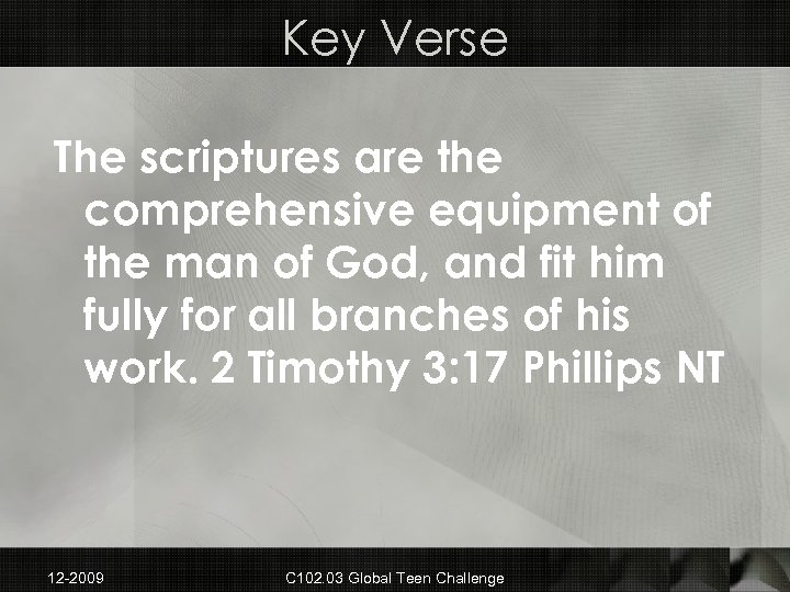 Key Verse The scriptures are the comprehensive equipment of the man of God, and