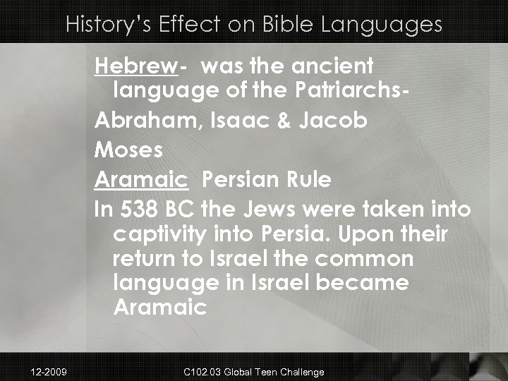 History's Effect on Bible Languages Hebrew- was the ancient language of the Patriarchs. Abraham,