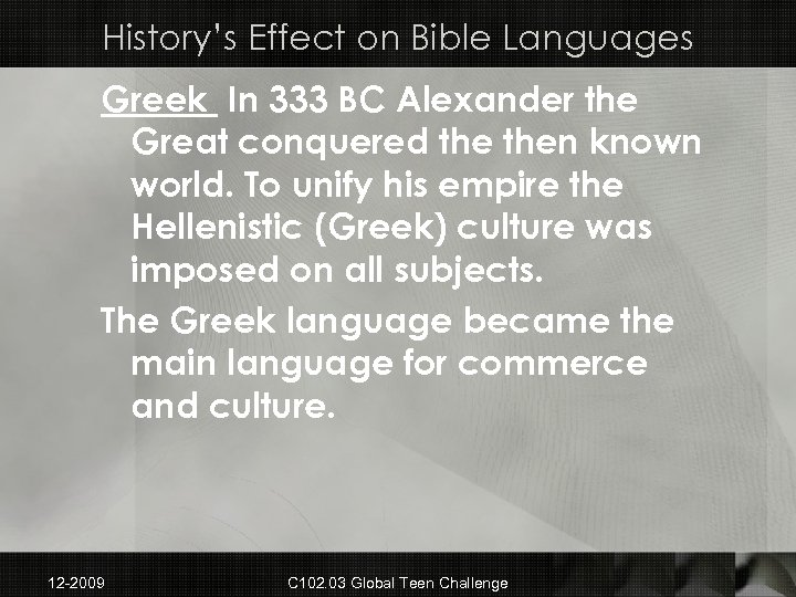 History's Effect on Bible Languages Greek In 333 BC Alexander the Great conquered then