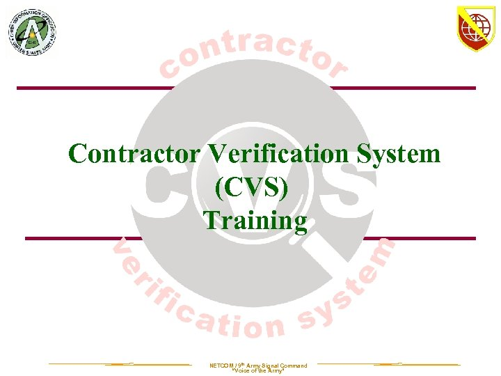 """Contractor Verification System (CVS) Training NETCOM / 9 th Army Signal Command """"Voice of"""