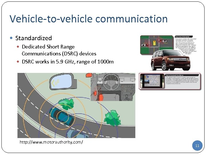 Vehicle-to-vehicle communication Standardized Dedicated Short Range Communications (DSRC) devices DSRC works in 5. 9