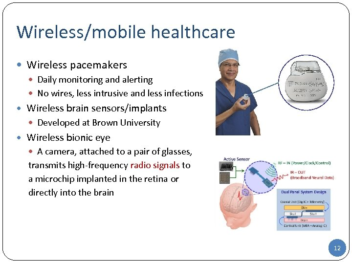 Wireless/mobile healthcare Wireless pacemakers Daily monitoring and alerting No wires, less intrusive and less