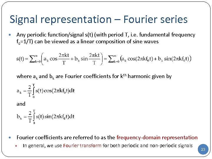 Signal representation – Fourier series • Any periodic function/signal s(t) (with period T, i.