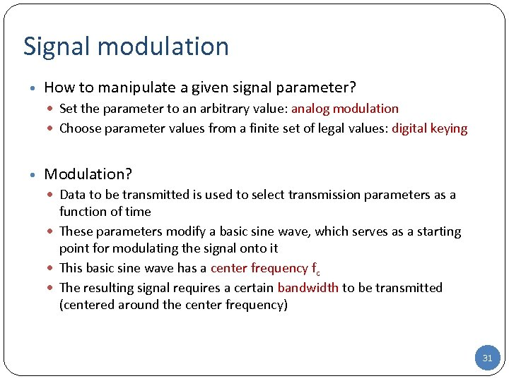 Signal modulation • How to manipulate a given signal parameter? Set the parameter to
