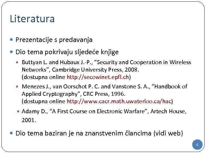 Literatura Prezentacije s predavanja Dio tema pokrivaju sljedeće knjige Buttyan L. and Hubaux J.