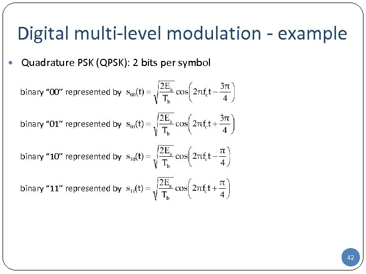 Digital multi-level modulation - example • Quadrature PSK (QPSK): 2 bits per symbol binary