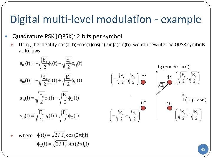 Digital multi-level modulation - example • Quadrature PSK (QPSK): 2 bits per symbol •