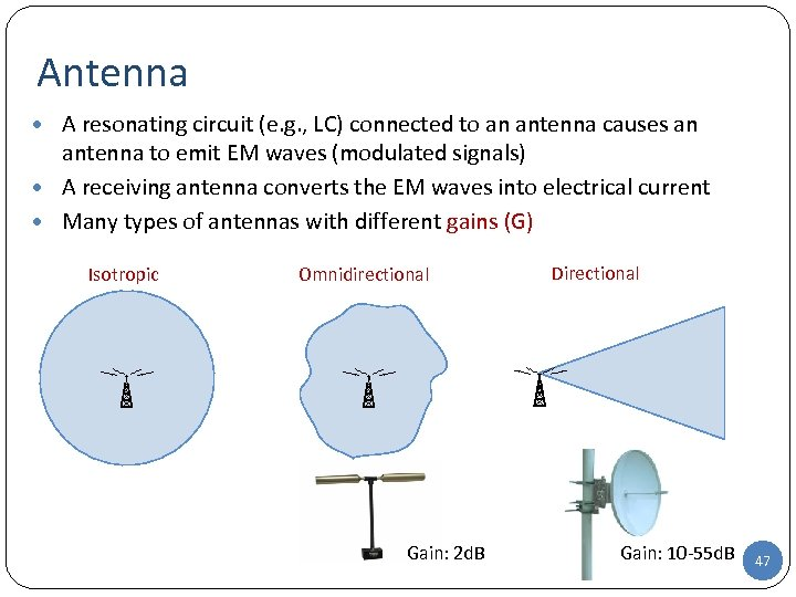 Antenna • A resonating circuit (e. g. , LC) connected to an antenna causes