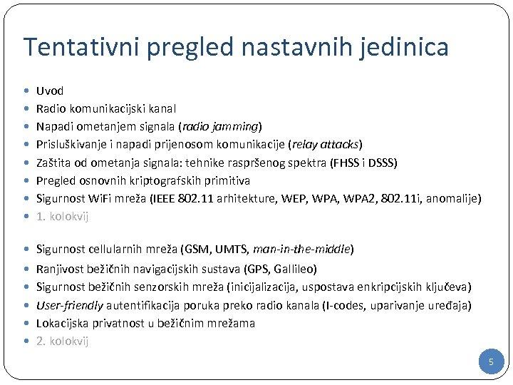Tentativni pregled nastavnih jedinica Uvod Radio komunikacijski kanal Napadi ometanjem signala (radio jamming) Prisluškivanje