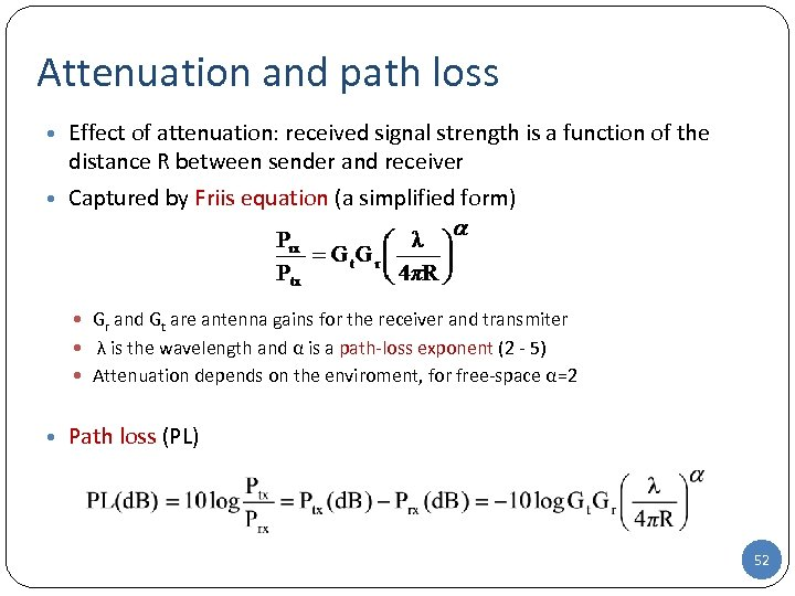 Attenuation and path loss • Effect of attenuation: received signal strength is a function