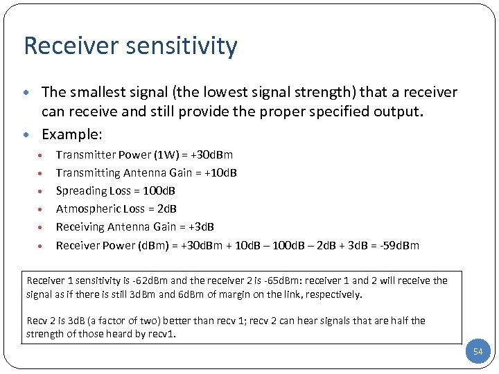 Receiver sensitivity • The smallest signal (the lowest signal strength) that a receiver can