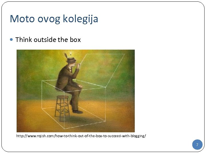 Moto ovog kolegija Think outside the box http: //www. rojish. com/how-to-think-out-of-the-box-to-succeed-with-blogging/ 7