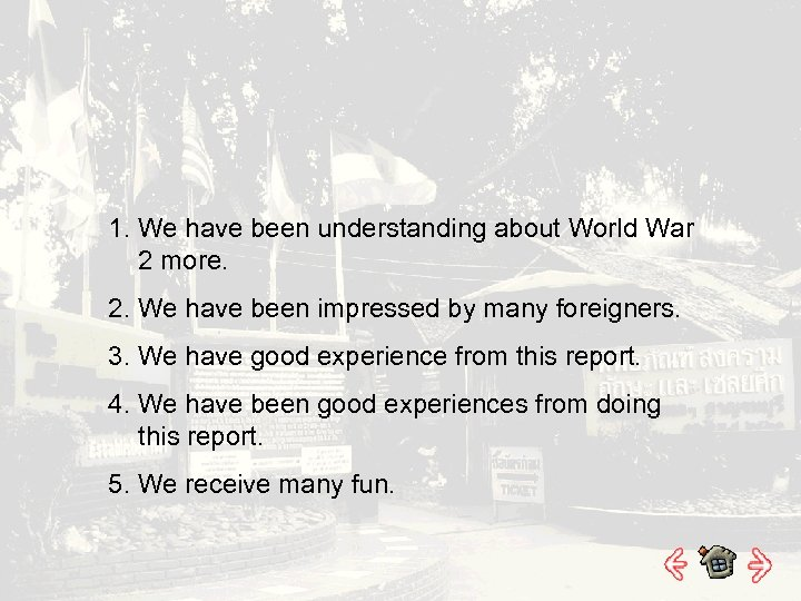 1. We have been understanding about World War 2 more. 2. We have been