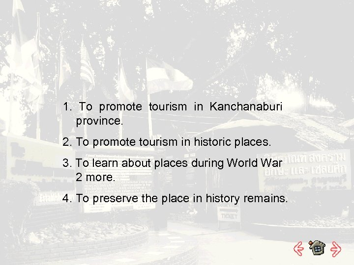 1. To promote tourism in Kanchanaburi province. 2. To promote tourism in historic places.
