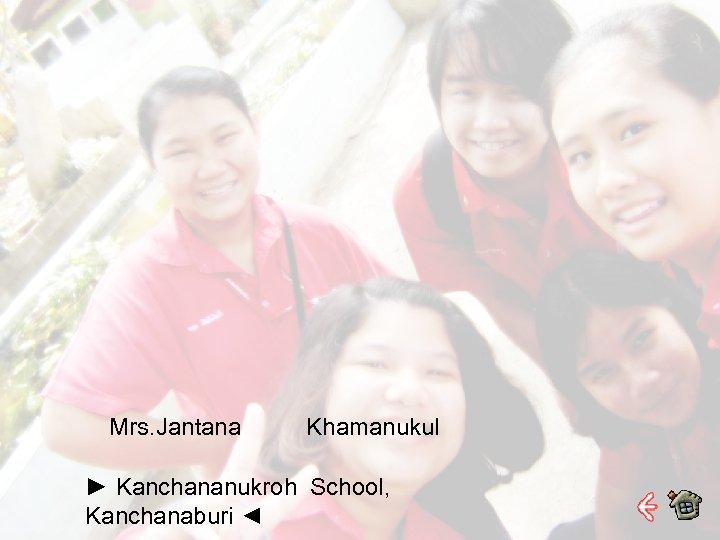 Mrs. Jantana Khamanukul ► Kanchananukroh School, Kanchanaburi ◄