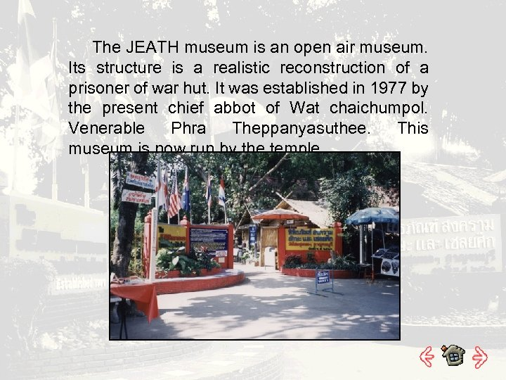The JEATH museum is an open air museum. Its structure is a realistic reconstruction