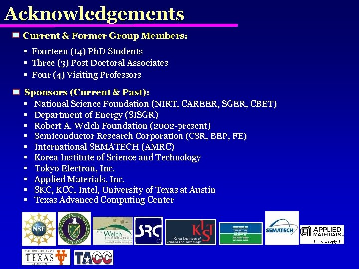 Acknowledgements Current & Former Group Members: § Fourteen (14) Ph. D Students § Three