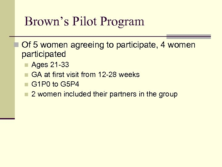Brown's Pilot Program n Of 5 women agreeing to participate, 4 women participated n