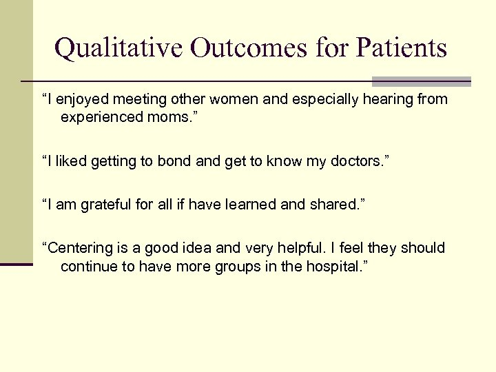 """Qualitative Outcomes for Patients """"I enjoyed meeting other women and especially hearing from experienced"""