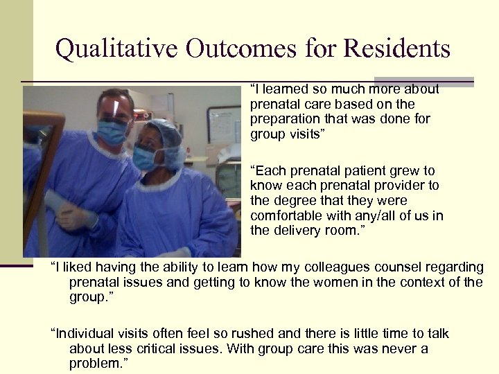 """Qualitative Outcomes for Residents """"I learned so much more about prenatal care based on"""