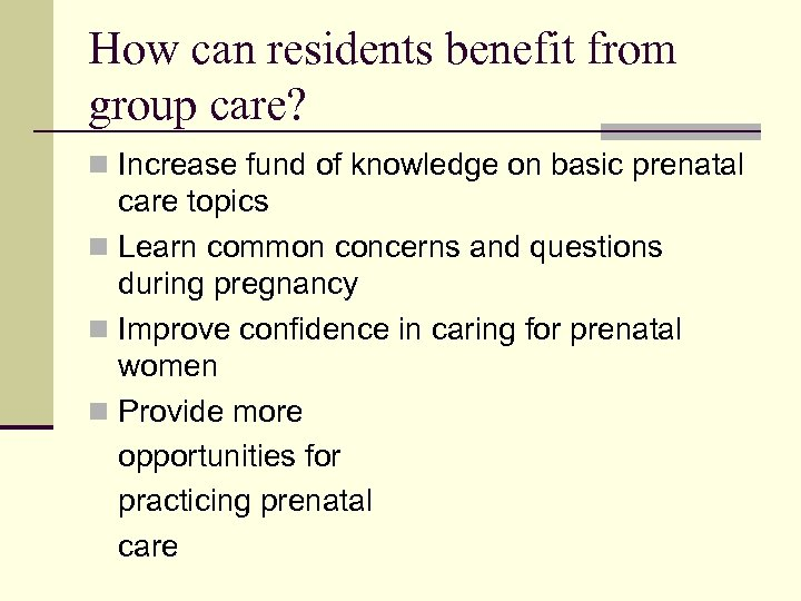 How can residents benefit from group care? n Increase fund of knowledge on basic