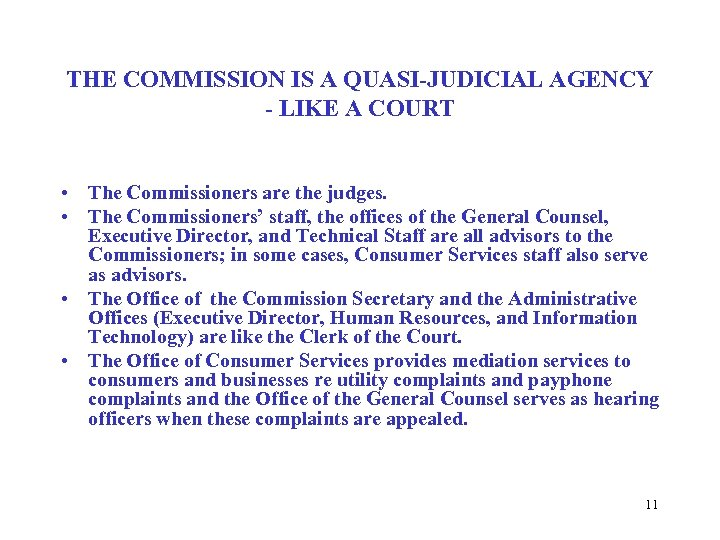 THE COMMISSION IS A QUASI-JUDICIAL AGENCY - LIKE A COURT • The Commissioners are