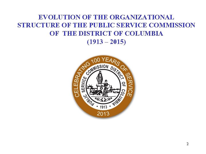 EVOLUTION OF THE ORGANIZATIONAL STRUCTURE OF THE PUBLIC SERVICE COMMISSION OF THE DISTRICT OF