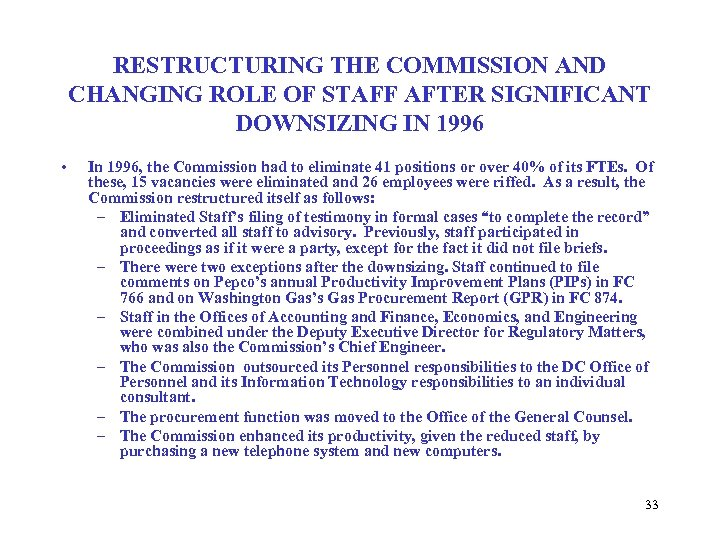 RESTRUCTURING THE COMMISSION AND CHANGING ROLE OF STAFF AFTER SIGNIFICANT DOWNSIZING IN 1996 •