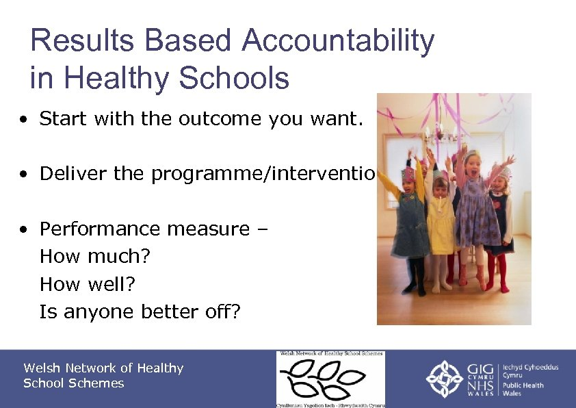 Results Based Accountability in Healthy Schools • Start with the outcome you want. •