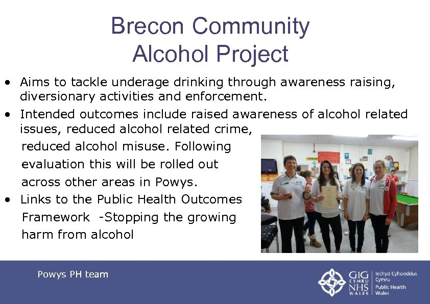 Brecon Community Alcohol Project • Aims to tackle underage drinking through awareness raising, diversionary