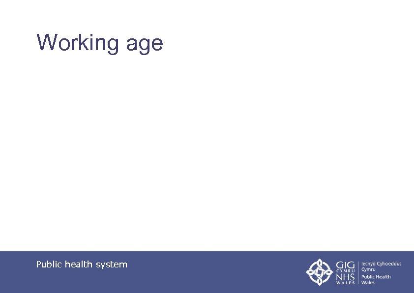 Working age Public health system