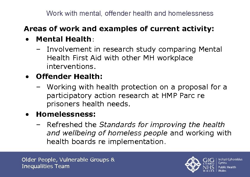 Work with mental, offender health and homelessness Areas of work and examples of current