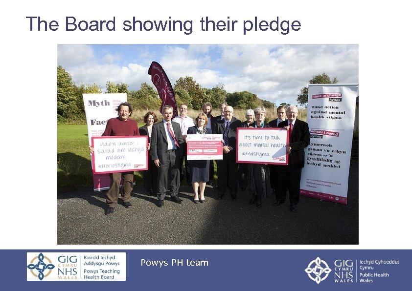 The Board showing their pledge Powys PH team