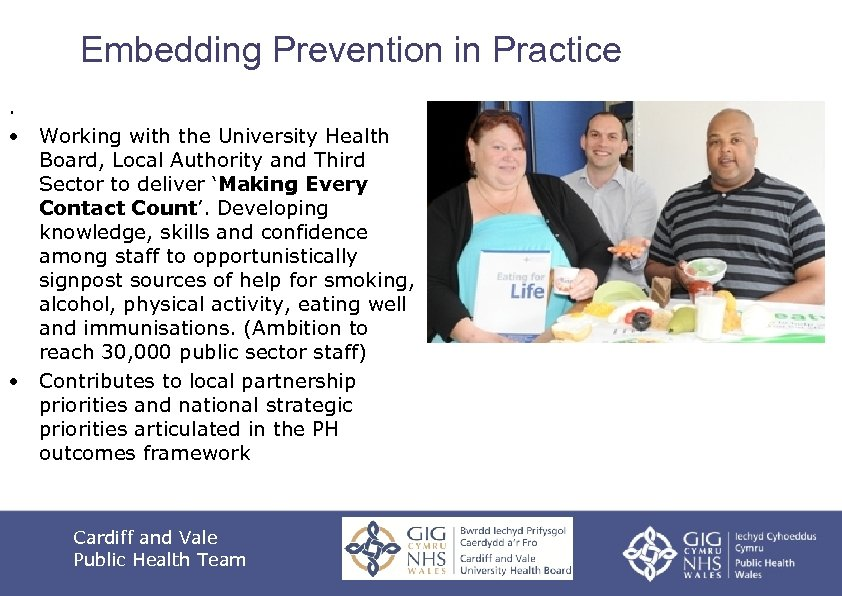 Embedding Prevention in Practice. • Working with the University Health Board, Local Authority and