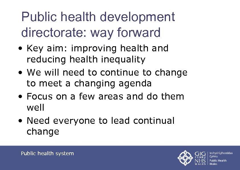 Public health development directorate: way forward • Key aim: improving health and reducing health