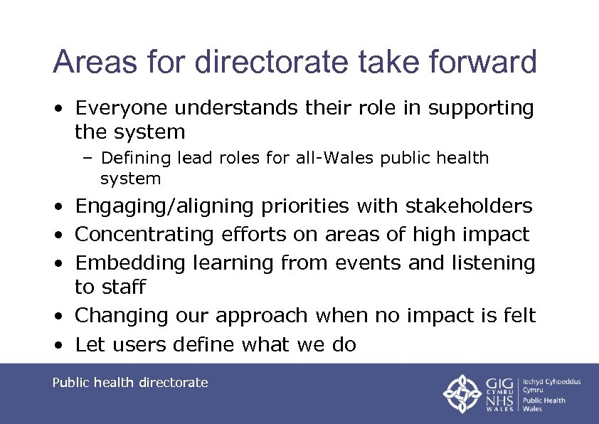 Areas for directorate take forward • Everyone understands their role in supporting the system