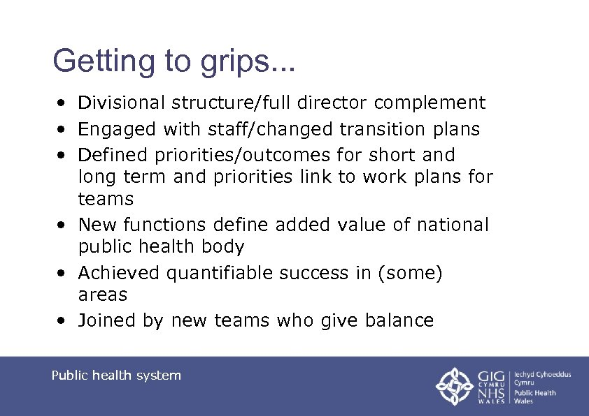 Getting to grips. . . • Divisional structure/full director complement • Engaged with staff/changed
