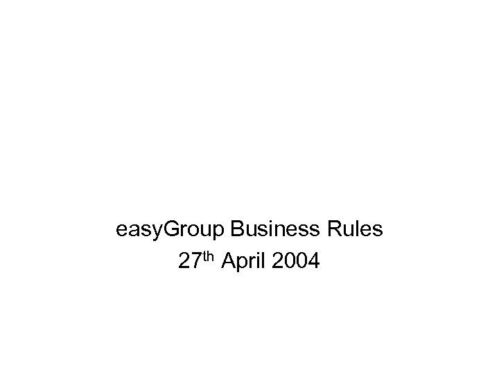 easy. Group Business Rules 27 th April 2004