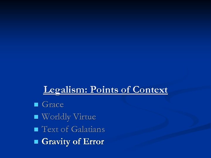 Legalism: Points of Context Grace n Worldly Virtue n Text of Galatians n Gravity