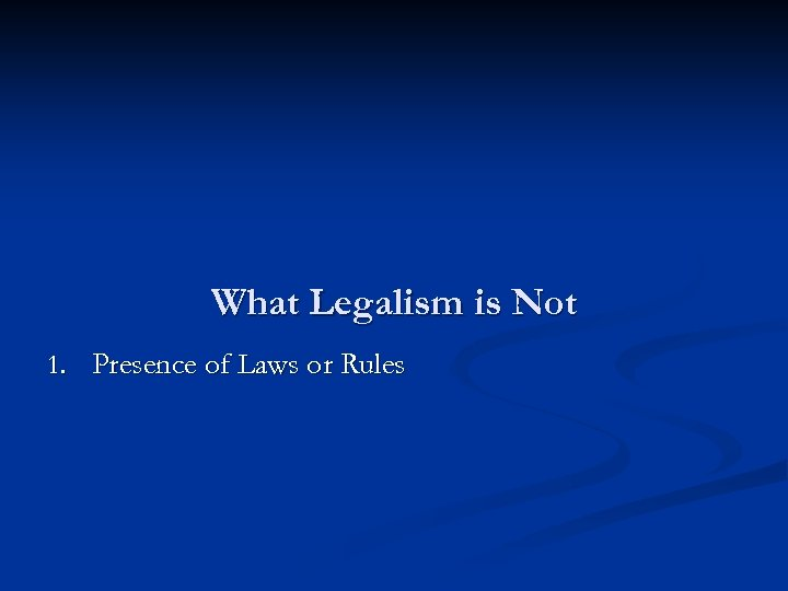 What Legalism is Not 1. Presence of Laws or Rules