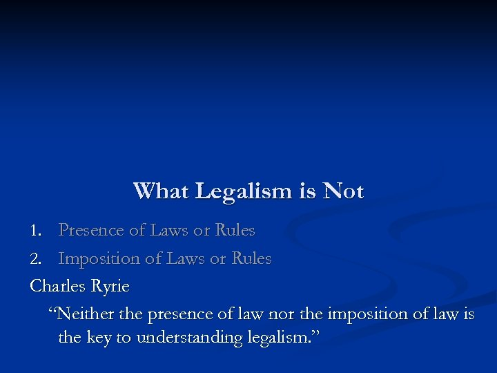 What Legalism is Not 1. Presence of Laws or Rules 2. Imposition of Laws