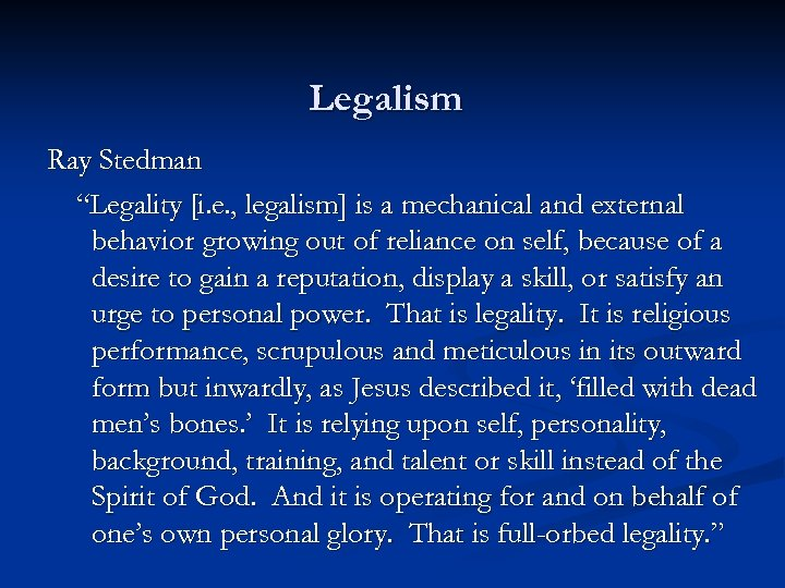 "Legalism Ray Stedman ""Legality [i. e. , legalism] is a mechanical and external behavior"