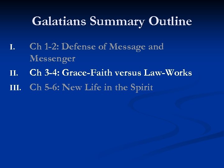 Galatians Summary Outline Ch 1 -2: Defense of Message and Messenger II. Ch 3