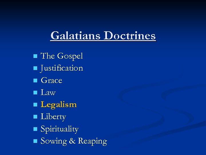 Galatians Doctrines The Gospel n Justification n Grace n Law n Legalism n Liberty