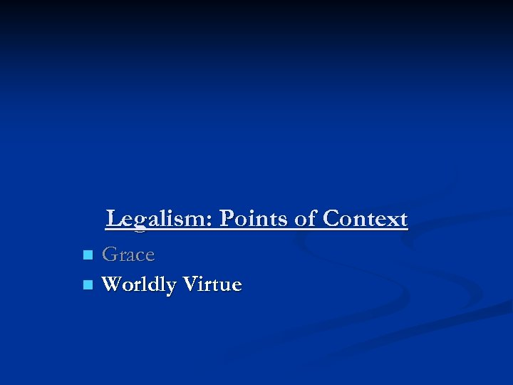 Legalism: Points of Context Grace n Worldly Virtue n